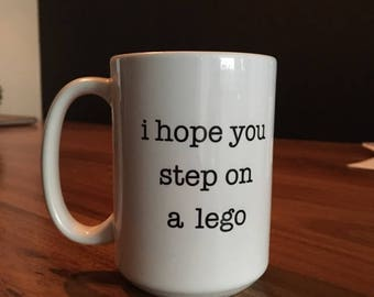 Coffee Mug - Ceramic Coffee Mug - Tea Cup - Quote Mug- Tea Mug - Funny Quotes - Funny Mug - I Hope You Step On A Lego