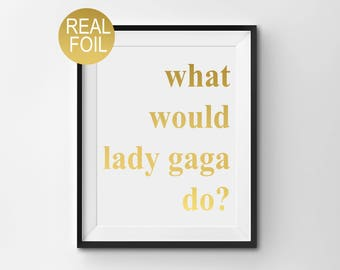 "Real Gold Foil Print, ""What Would Lady Gaga Do?"", Gold Office Decor, Gold Home Decor, Gold Bedroom Decor, Inspirational Print"