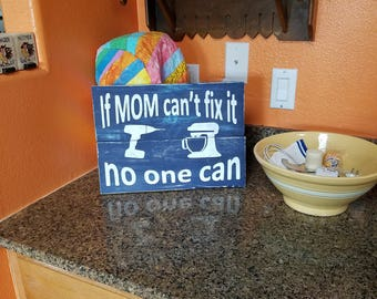 Handmade If Mom can't fix it sign
