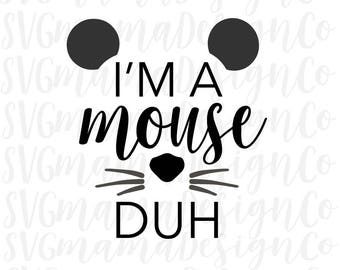 I'm A Mouse Duh SVG Cut File for Cricut and Silhouette