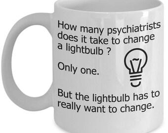 Psychiatrist Mugs - How Many Psychiatrists Does It Take To Change A Lightbulb? - Funny Psychiatry Gifts
