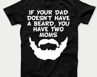 If Your Dad Doesn't Have A Beard You Have Two Moms Funny Kids T-Shirt