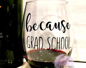 Because Grad School Wine Glass Graduation Gift Student Stemless 100% Made In America 21 oz Students Graduate Program Congratulations