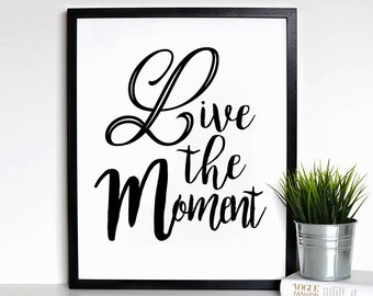Live the Moment - Inspirational Quote, Quote Prints, Printable Quote, Wall Decor, Digital Print, Quote Wall Art, Typography Print, Art Print