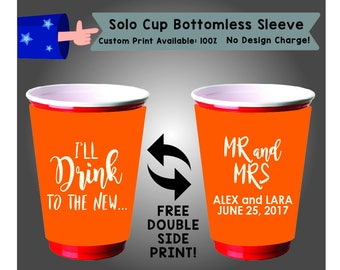 I'll Drink To The New... Mr and Mrs Name and Name Date Solo Cup Bottomless Sleeve Cooler Double Side Print (SSOLO-W4)