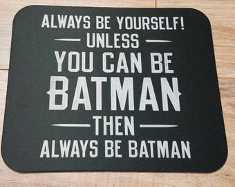 Always Be Yourself Unless You Can Be Batman Non-Slip Mouse Pad