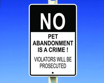 No Pet Abandonment Is A Crime Violators Will Be Prosecuted Metal Sign