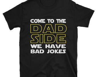 Come To Dad Side We Have Bad Jokes / Nerd Shirts/ Funny Star Wars Shirt /  Gift For Dad /Geek Tees /  Short-Sleeve Unisex T-Shirt