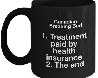 Breaking Bad Coffee Mug - Canadian Breaking bad 1. Treatment paid by health insurance 2. The end - Black Mug