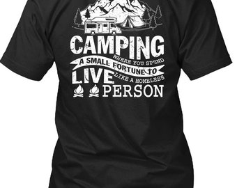 You Spend A Small Fortune To Live T Shirt, I Love Camping T Shirt