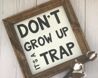 Don't Grow Up, Its A Trap Canvas Wood Sign