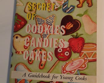 The Secret of Cookies Candies Cakes A Guidebook for Young Cooks 1957