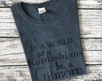In a World Full of Kardashians, be a Gilmore Tee