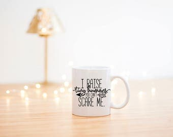 I Raise Tiny Humans Mug- Mom Mug- Funny Coffee Mug- Funny Mom Mug- You Don't Scare Me- Mothers Day Gift-Gifts for Mom-Tiny Humans Mug