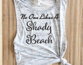 No one likes a shady beach muscle tank,no one likes a shady beach muscle,beach muscle tank,shady beach muscle,vacay mode muscle,vacay mode,