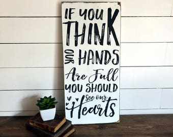 If You Think Our Hands Are Full, You Should See Our Hearts Quote Sign | Family Sign | Farmhouse Decor | Wood Signs
