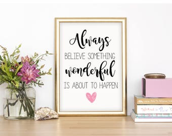 Always Believe Something Wonderful Is About To Happen Wall Print - Wall Art, Home Decor, Home Print, House Print
