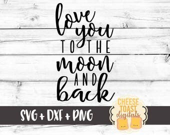 Love You To The Moon and Back SVG, Svg Files, DXF, Moon Svg, Love You SVG, Love Svg, Toddler Svg, Baby Svg, Cricut Svg, Silhouette