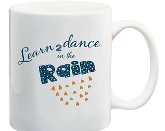 Learn to dance in the rain 11oz coffee / tea mug life positive