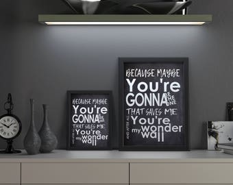 Oasis Wonderwall Print - Because Maybe, You're Going To Be The One - Music Poster - What's The Story - 5x7, 8x10, 11x14 - Typography Lyrics
