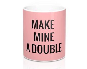 Make Mine A Double Coffee Mug - Funny Coffee Mug - Coffee Mug with Words - Coffee - Mug - Coffee Cup - Pink Coffee Mug - Cute Coffee Mug