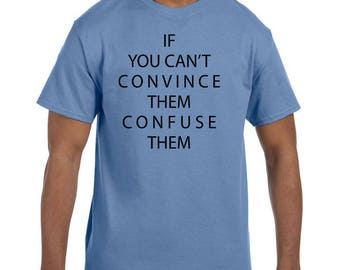 Funny Humor Tshirt If You Can't Convince Them Confuse Them xx50055mxx