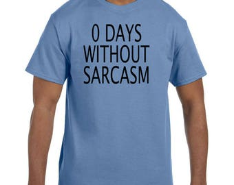 Funny Humor Tshirt 0 Days Without Sarcasm model xx50695