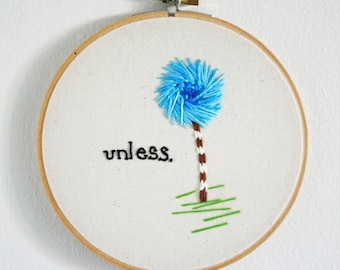 LORAX Inspired UNLESS - Hand Embroidered Wall Decor