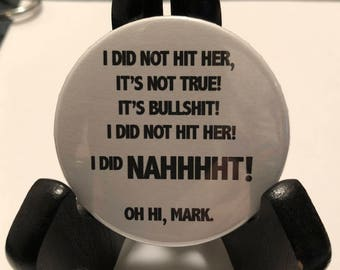 "The Room ""I Did Not Hit Her!"" Pinback Button 2.25"""