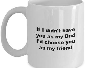 Coffee Mug for Dad I'd Choose You As My Friend Father's Day Gift