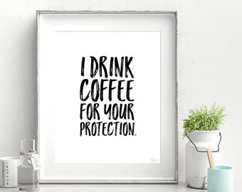 I Drink Coffee for Your Protection Printable Art, I Drink Coffee for Your Protection Digital Print, Coffee Sign Download, Coffee Printable