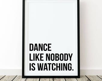 Dance like nobody is watching print wall art poster quote home decor inspirational black and white fashion minimalist motivational bedroom