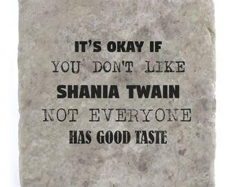 It's OK if you don't like Shania Twain Marble Tile Coaster