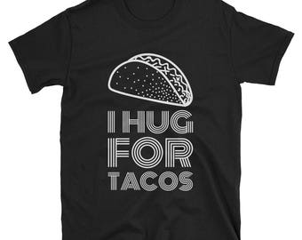 Short-Sleeve Unisex I Hug for Tacos T-Shirt