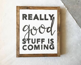 Really Good Stuff is Coming - Wood Sign