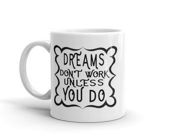 Dreams Don't Work Unless...Mug