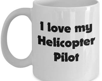 I love my Helicopter Pilot | Coffee Mug for Helicopter Spouse | Pilot Son or Daughter