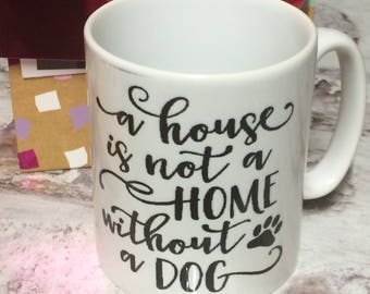 A House is not a Home without a Dog Mug great Pet lover gift