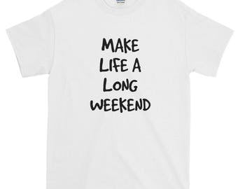 Make Life A Long Weekend Graphic Tee, Graphic Tee, Inspirational T Shirt, Inspirational Shirt, Inspirational Graphic Tee