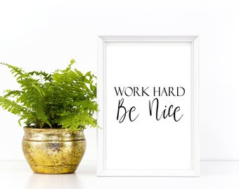 Printable Wall Decor, Work Hard Be Nice, Inspirational Quote, Motivational, Wall Art, Desk, Trending Now, Office, Dorm, Home