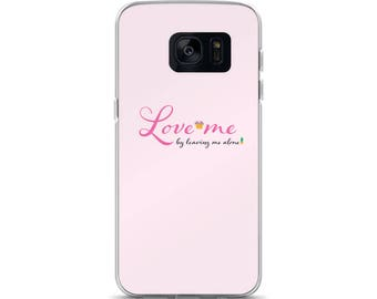 Love Me By Leaving Me Alone - Samsung Case