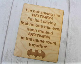 I'm not saying I'm Batman engraved wooden sign