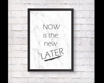 NOW is the new LATER Marble Print