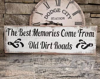 The Best Memories Come From Old Dirt Roads, Wooden sign, Rustic, Distressed, Gift idea