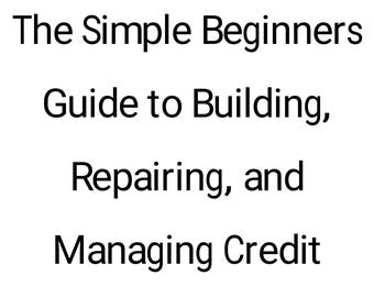 A Simple Beginners Guide to Building, Fixing, and Managing Credit