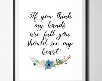 If you think my hands are full you should see my heart, Home Print, A4 or A5, Quality Paper