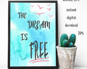 Printable art, Printable motivation quote, Wall decor, Digital print, The dream is free, Typography art