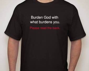 Burden God with what burdens you