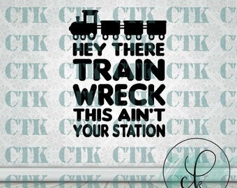 SVG Cut File,Cricut,Stencil,T-shirt,Mug,Tumbler,Funny, Adult Humor, Train Wreck, This ain't your station,Trains