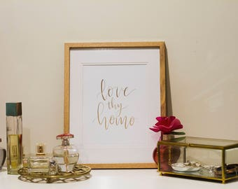 Love Thy Homo - Real Foil Print - Unframed Hand Lettered Print - Typography Print